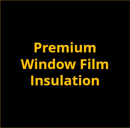 Premium Window Film Insulation